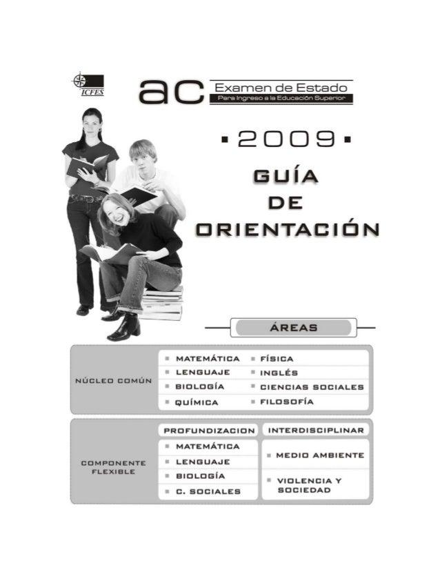 GUÍA DE ORIENTACIÓN EXAMEN DE ESTADO -2009  Autores  Grupo de Evaluación de la Educación Básica y Media – ICFES Subdirecci...