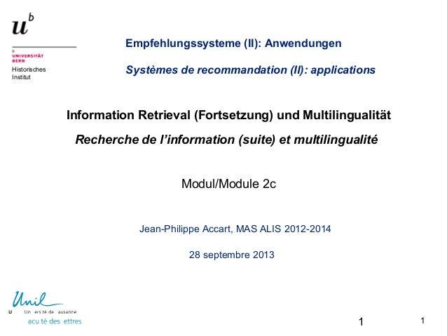 1 Historisches Institut Jean-Philippe Accart, MAS ALIS 2012-2014 28 septembre 2013 Information Retrieval (Fortsetzung) und...