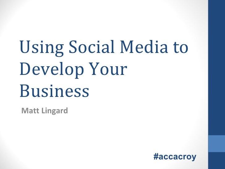 Using Social Media to Develop Your Business Matt Lingard #accacroy