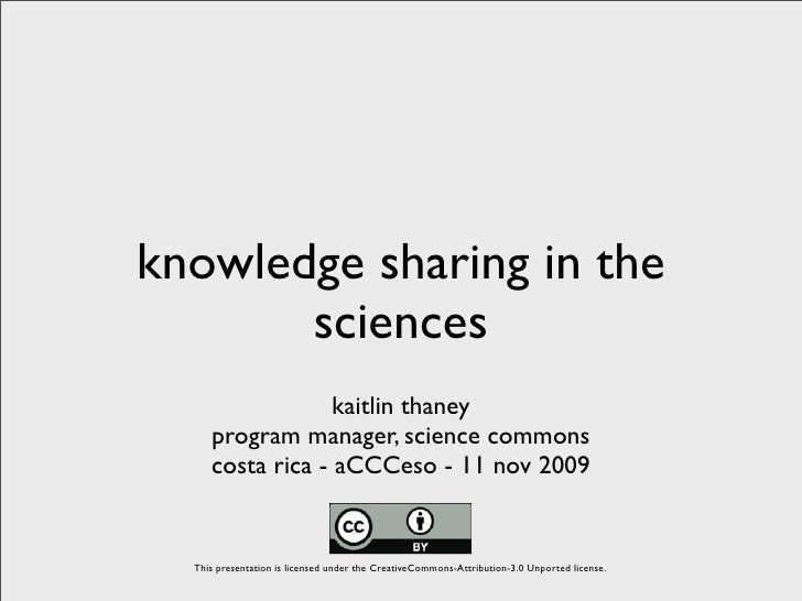 knowledge sharing in the        sciences                   kaitlin thaney      program manager, science commons      costa...