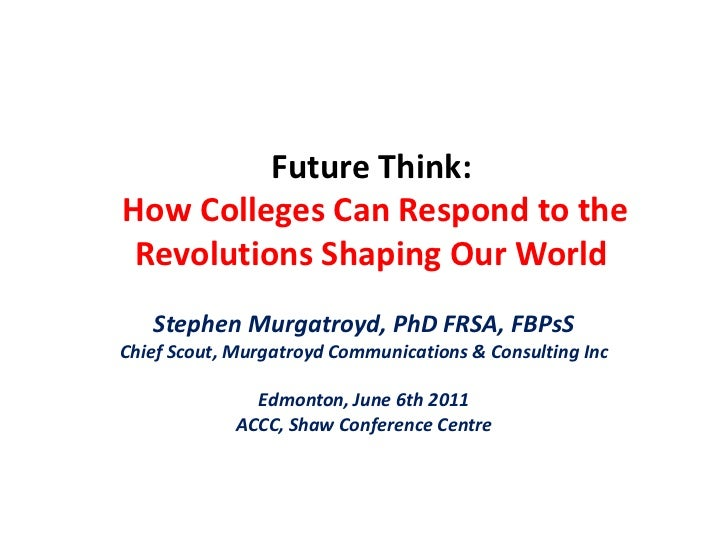 Future Think:How Colleges Can Respond to the Revolutions Shaping Our World<br />Stephen Murgatroyd, PhD FRSA, FBPsS<br />C...