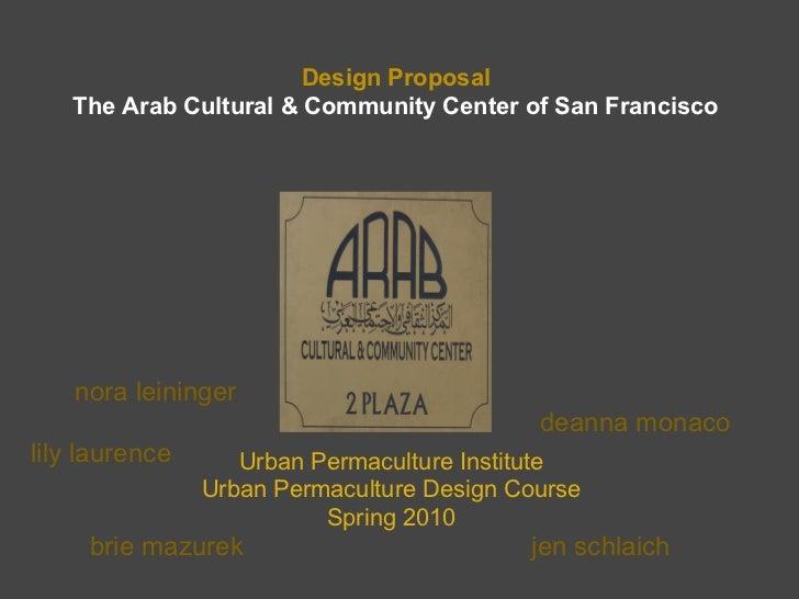 Design Proposal   The Arab Cultural & Community Center of San Francisco    nora leininger                                 ...
