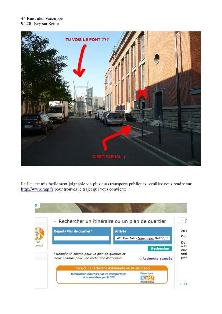 44 Rue Jules Vanzuppe94200 Ivry sur SeineLe lieu est très facilement joignable via plusieurs transports publiques, veuille...