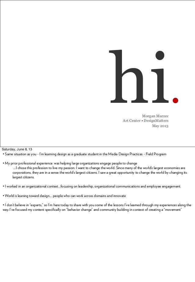 hi.Morgan MarzecArt Center • DesignMattersMay 2013Saturday, June 8, 13• Same situation as you - I'm learning design as a g...