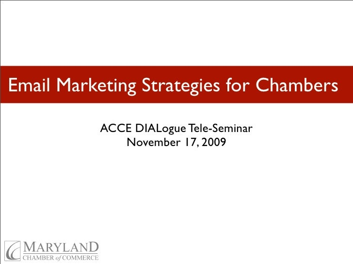 Email Marketing Strategies for Chambers          ACCE DIALogue Tele-Seminar             November 17, 2009