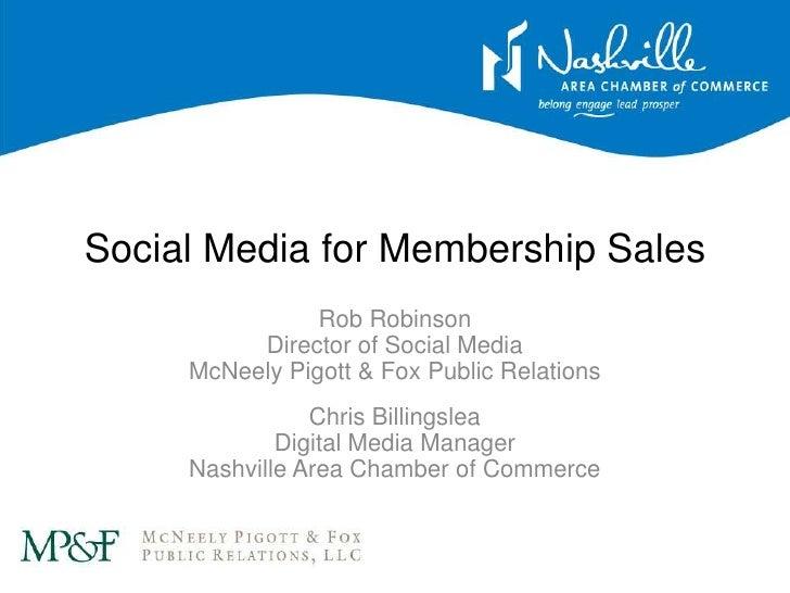 Social Media for Membership Sales<br />Rob RobinsonDirector of Social MediaMcNeely Pigott & Fox Public Relations<br />Chri...
