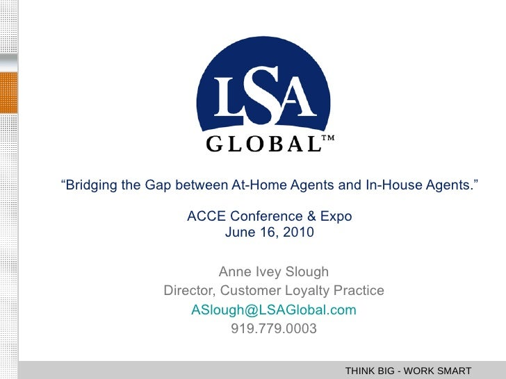 """ Bridging the Gap between At-Home Agents and In-House Agents."" ACCE Conference & Expo June 16, 2010 Anne Ivey Slough Dire..."