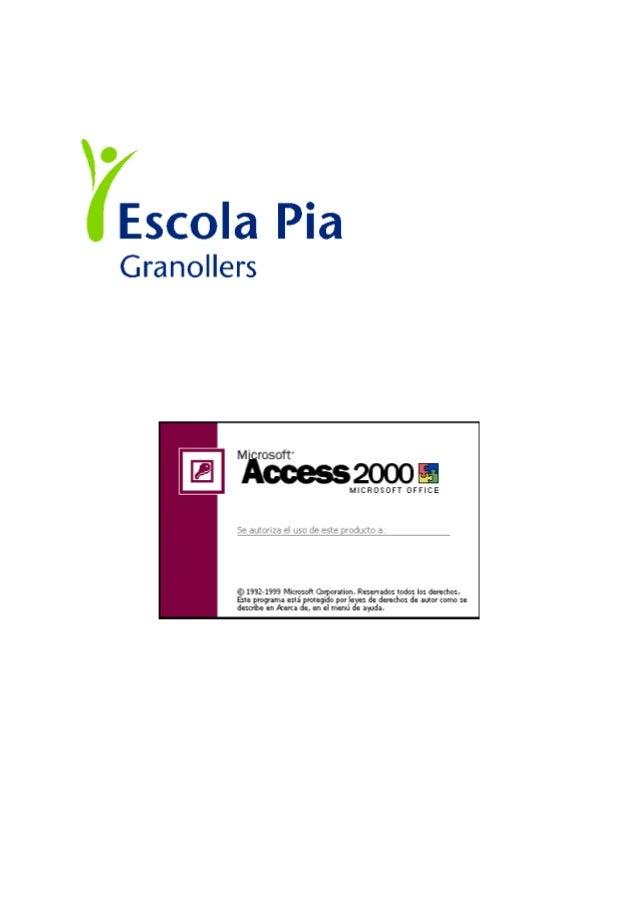 Manual de Access Escola Pia Página 2 1. COMENZAMOS... Access es una aplicación que nos permite crear y administrar bases d...