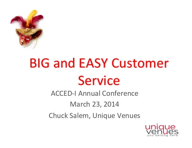 BIG	   and	   EASY	   Customer	    Service	   	    ACCED-­‐I	   Annual	   Conference	    March	   23,	   2014	    Chuck	  ...