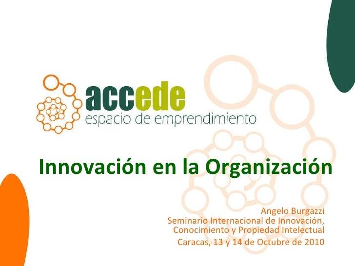 Innovación en la Organización Angelo Burgazzi Seminario Internacional de Innovación, Conocimiento y Propiedad Intelectual ...