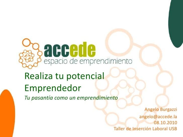 Realiza tu potencial Emprendedor Tu pasantía como un emprendimiento                                                 Angelo...
