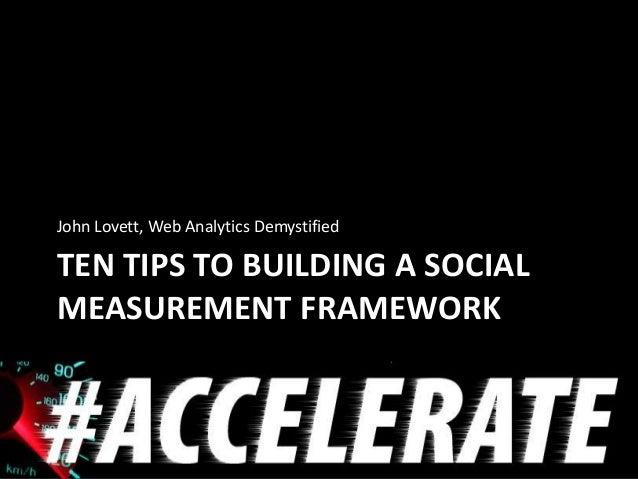 TEN TIPS TO BUILDING A SOCIAL MEASUREMENT FRAMEWORK John Lovett, Web Analytics Demystified