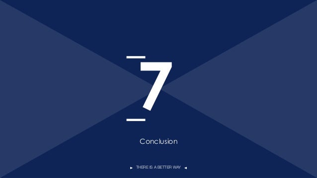 THERE IS A BETTER WAY Conclusion 7 54