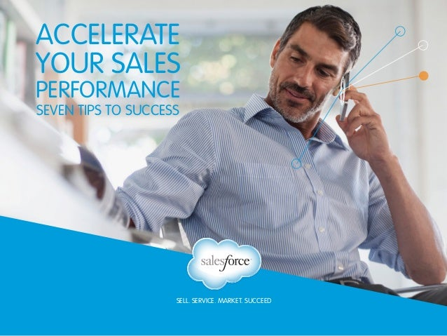 SELL. SERVICE. MARKET. SUCCEED Accelerate your sales performance SEVEN TIPS TO SUCCESS