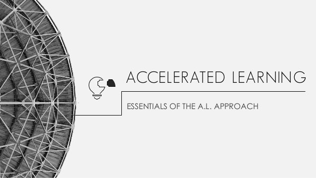 ACCELERATED LEARNING ESSENTIALS OF THE A.L. APPROACH 1