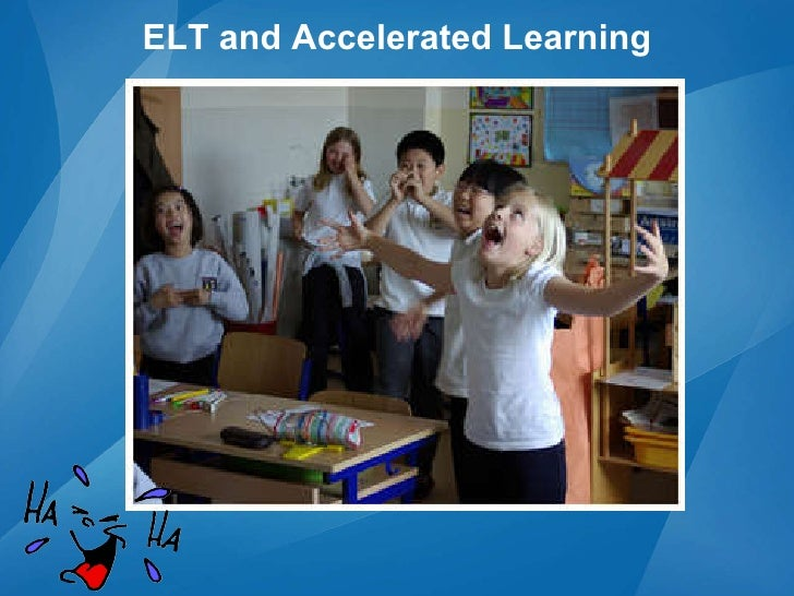 ELT and Accelerated Learning