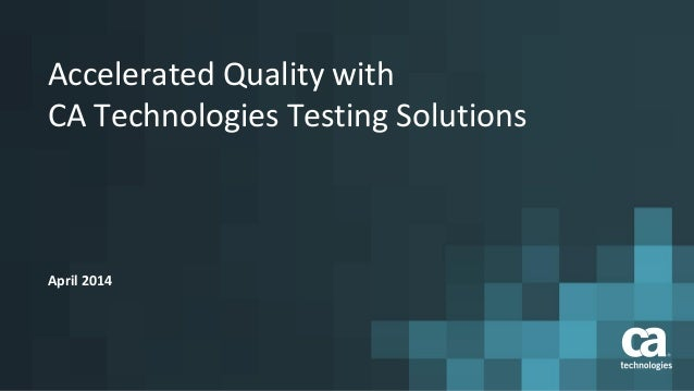 accelerated-quality-with-ca-technologies -testing-solutions-1-638.jpg?cb=1457043622