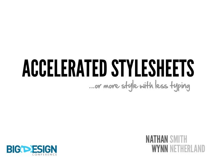 ACCELERATED STYLESHEETS        ...or more style with less typing                          NATHAN SMITH                    ...