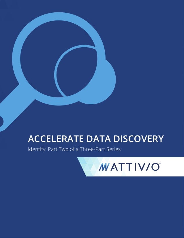 ACCELERATE DATA DISCOVERY Identify: Part Two of a Three-Part Series