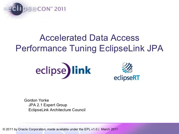 Accelerated Data Access Performance Tuning EclipseLink JPA Gordon Yorke JPA 2.1 Expert Group EclipseLink Architecture Coun...