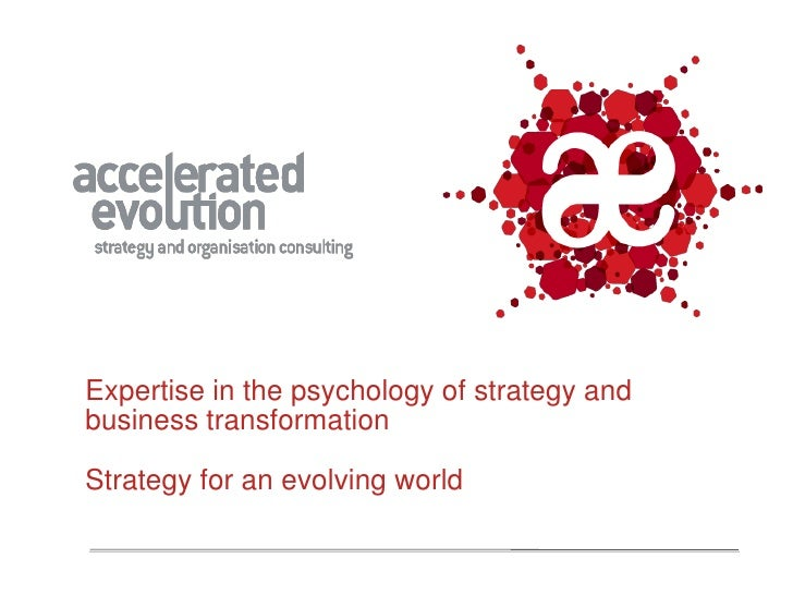 Expertise in the psychology of strategy and business transformation  Strategy for an evolving world