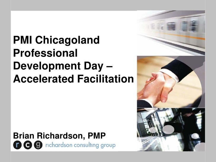 PMI ChicagolandProfessionalDevelopment Day –Accelerated FacilitationBrian Richardson, PMP