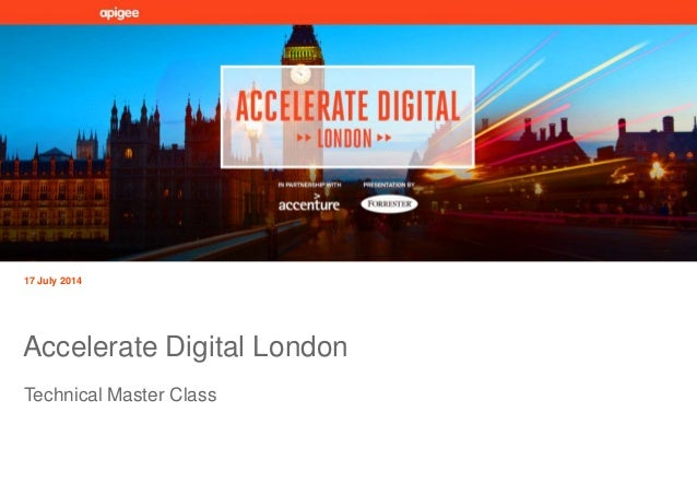Technical Master Class 17 July 2014 Accelerate Digital London