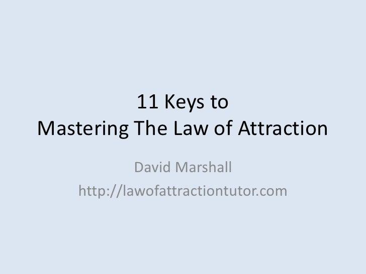 11 Keys toMastering The Law of Attraction<br />David Marshall<br />http://lawofattractiontutor.com<br />