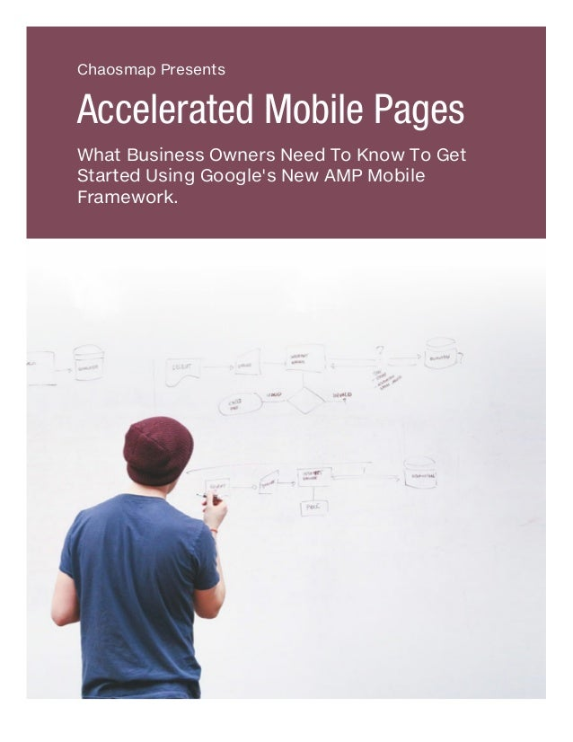 Chaosmap Presents Accelerated Mobile Pages What Business Owners Need To Know To Get Started Using Google's New AMP Mobile ...