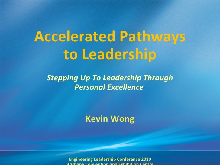 Accelerated Pathways to Leadership Stepping Up To Leadership Through Personal Excellence  Kevin Wong Engineering Leadershi...