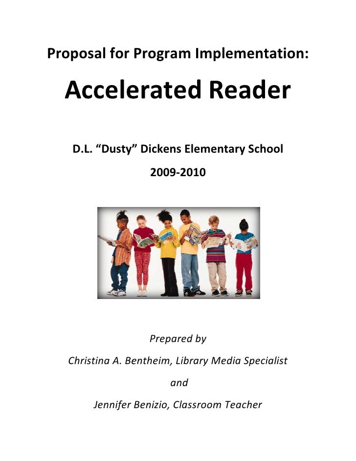 "Proposal for Program Implementation:    Accelerated Reader    D.L. ""Dusty"" Dickens Elementary School                    20..."