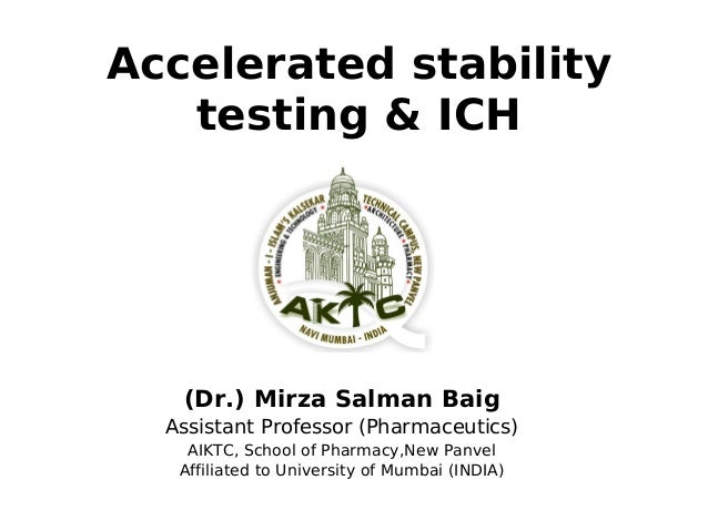 Accelerated stability testing & ICH (Dr.) Mirza Salman Baig Assistant Professor (Pharmaceutics) AIKTC, School of Pharmacy,...