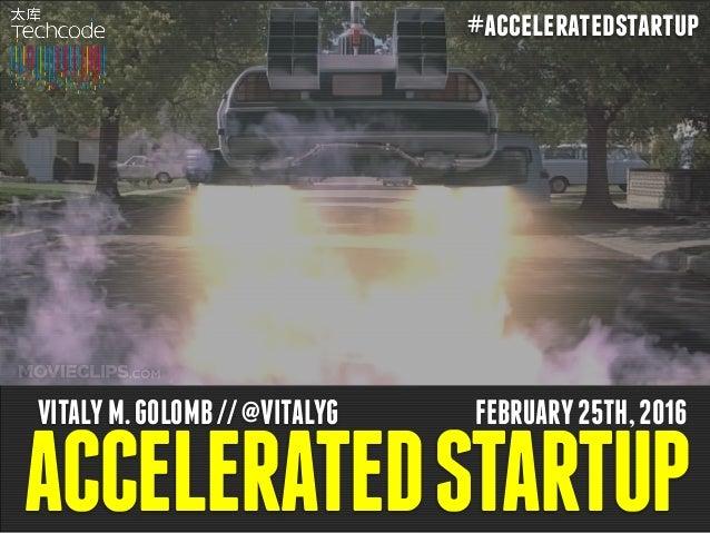 ACCELERATEDSTARTUP VITALYM.GOLOMB//@VITALYG FEBRUARY25TH,2016 #acceleratedstartup
