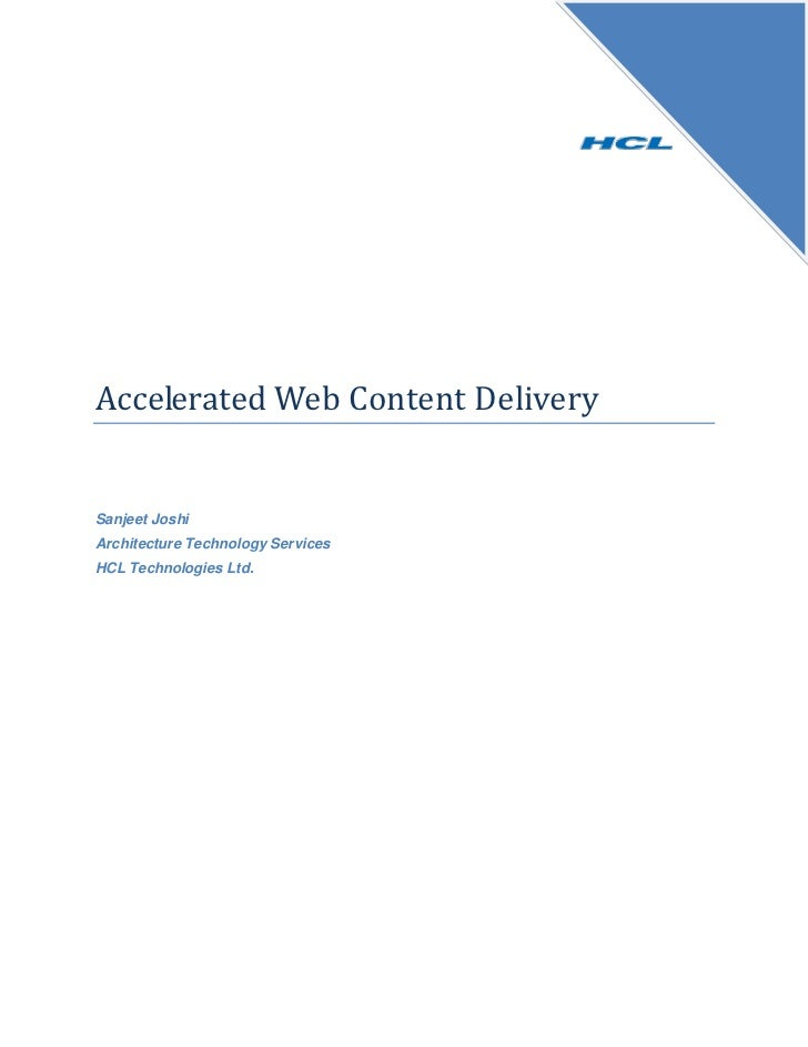 Accelerated Web Content DeliverySanjeet JoshiArchitecture Technology ServicesHCL Technologies Ltd.