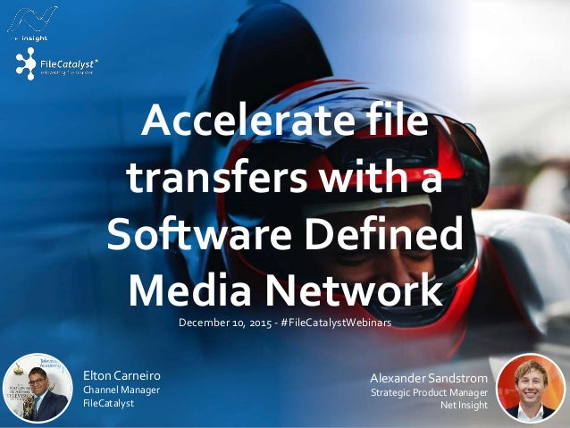 Accelerate file transfers with a Software Defined Media NetworkDecember 10, 2015 - #FileCatalystWebinars Alexander Sandstr...