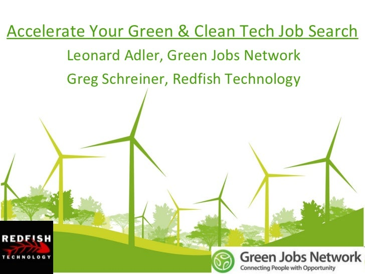 Accelerate Your Green & Clean Tech Job Search       Leonard Adler, Green Jobs Network       Greg Schreiner, Redfish Techno...