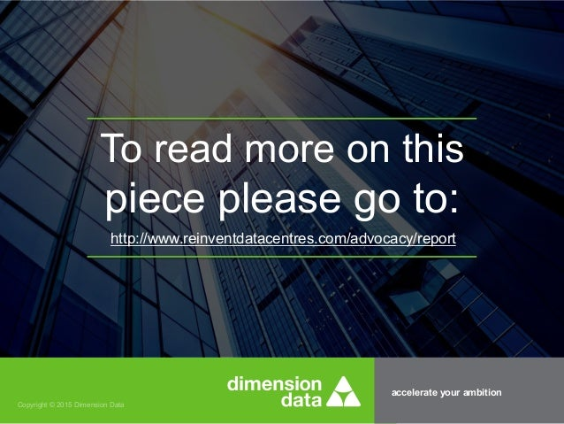 accelerate your ambition Copyright © 2015 Dimension Data To read more on this piece please go to: http://www.reinventdatac...