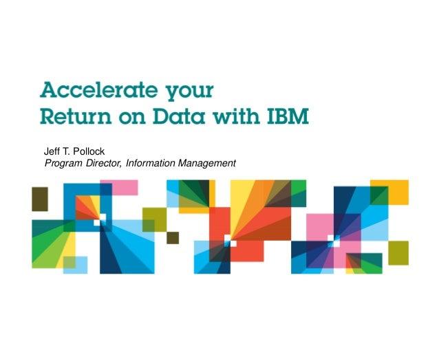 Jeff T. Pollock    Program Director, Information Management1                                              © 2012 IBM Corpo...
