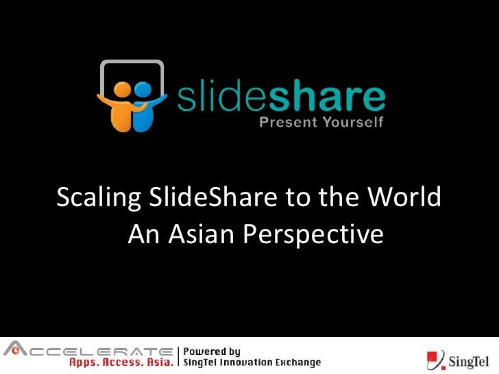 Scaling SlideShare to the World  An Asian Perspective<br />