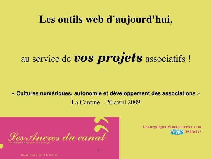 Les outils web d'aujourd'hui,          au service de vosprojets associatifs !       «Cultures numériques, autonomie et d...