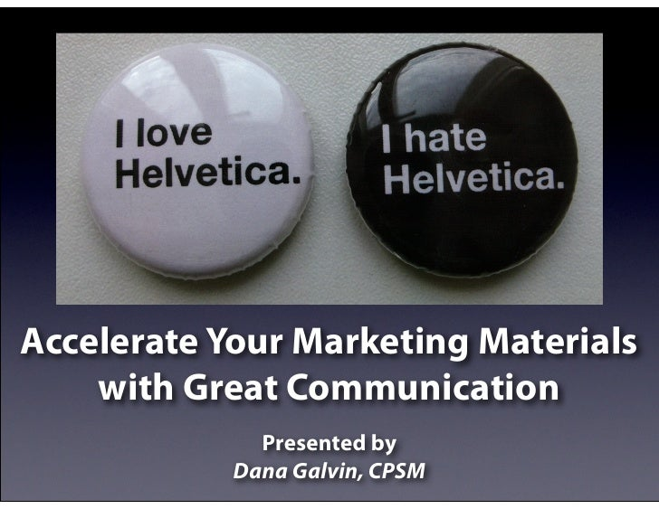 Accelerate Your Marketing Materials     with Great Communication               Presented by             Dana Galvin, CPSM