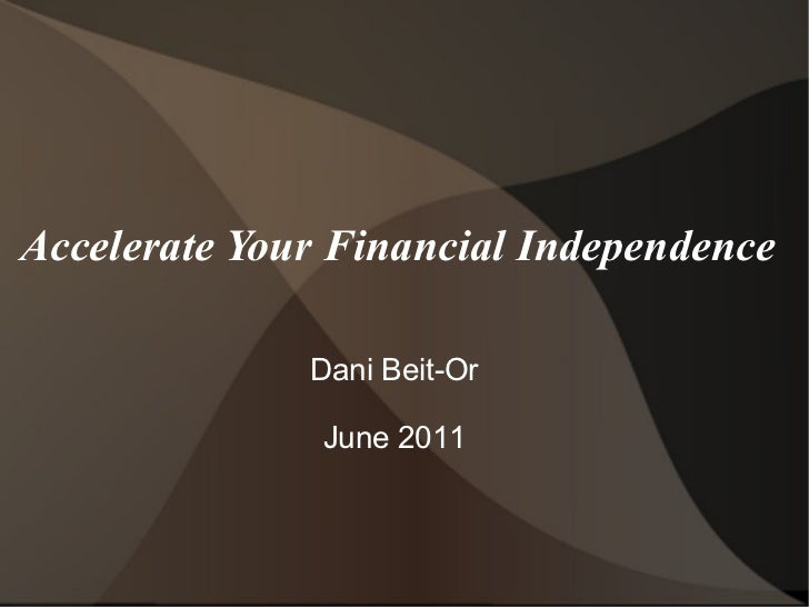 Accelerate Your Financial Independence  Dani Beit-Or June 2011