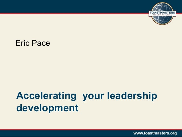 Accelerating your leadership development Eric Pace