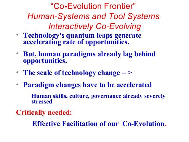 """""""Co-Evolution Frontier"""" Human-Systems and Tool Systems Interactively Co-Evolving • Technology's quantum leaps generate acc..."""