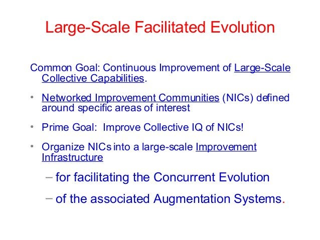 Large-Scale Facilitated Evolution Common Goal: Continuous Improvement of Large-Scale Collective Capabilities. • Networked ...