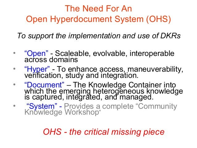 OHS - the critical missing piece The Need For An Open Hyperdocument System (OHS) To support the implementation and use of ...