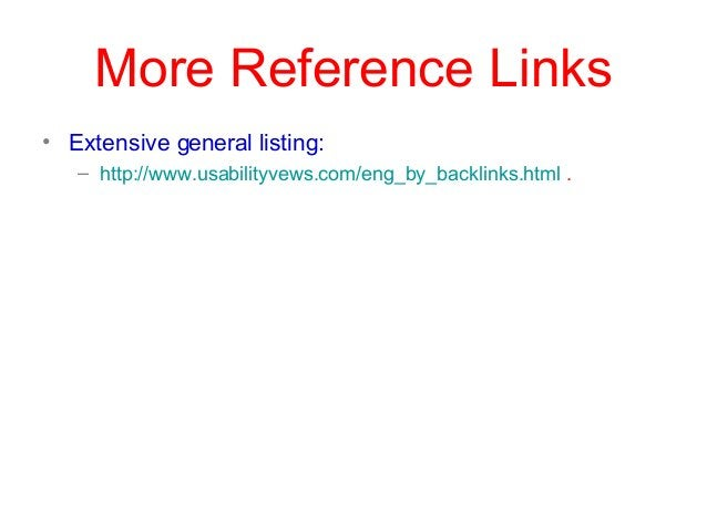More Reference Links • Extensive general listing: – http://www.usabilityvews.com/eng_by_backlinks.html .