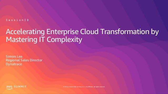 © 2019, Amazon Web Services, Inc. or its affiliates. All rights reserved.S U M M I T Accelerating Enterprise Cloud Transfo...