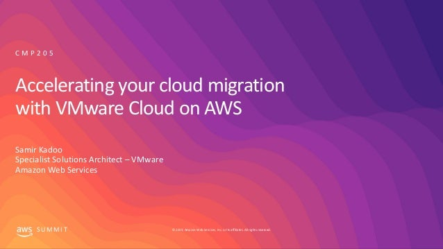 © 2019, Amazon Web Services, Inc. or its affiliates. All rights reserved.S U M M I T Accelerating your cloud migration wit...