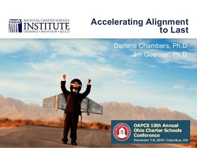 Darlene Chambers, Ph.D Jim Goenner, Ph.D Accelerating Alignment to Last